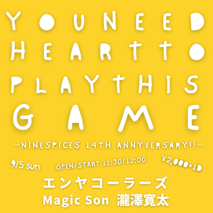 YOU NEED HEART TO PLAY THIS GAME ~NINSEPICES 14th ANNIVERSARY~